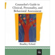 Counselor's Guide to Clinical, Personality, and Behavioral Assessment by Bradley T. Erford