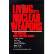 Living with Nuclear Weapons by Harvard Nuclear Study Group