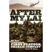 After My Lai: My Year Commanding First Platoon, Charlie Company by Gary W. Bray