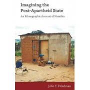 Imagining the Post-Apartheid State by John T. Friedman