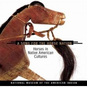 Song for the Horse Nation by U.S. National Museum of the American Indian