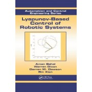 Lyapunov-based Control of Robotic Systems by Warren Dixon