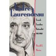 Andre Laurendeau by Associate Professor Department of History Donald J Horton