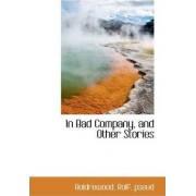 In Bad Company, and Other Stories by Boldrewood Rolf Pseud