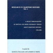 A Select Bibliography of British and Irish University Theses About Maritime History, 1792-1990 by David M. Williams