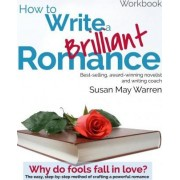 How to Write a Brilliant Romance Workbook by Susan May Warren