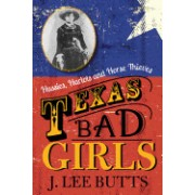 Texas Bad Girls: Hussies, Harlots and Horse Thieves