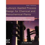 Ludwig's Applied Process Design for Chemical and Petrochemical Plants by A. Kayode Coker