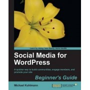 Social Media for WordPress: Build Communities, Engage Members and Promote Your Site by Michael Kuhlmann