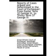 Reports of Cases Argued and Determined in the Court of Exchequer by Great Britain Court of Exchequer