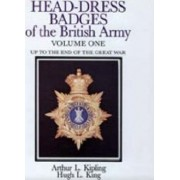 Head-dress Badges of the British Army 1800-1918: v.1 by Arthur L. Kipling