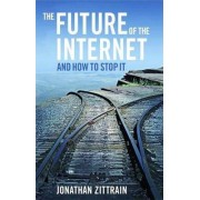 The Future of the Internet-and How to Stop it by Jonathan Zittrain