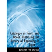 Catalogue of Prints and Books Illustrating the History of Engraving in Japan by Burlington Fine Arts Club