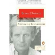 Anatomy of Restlessness:Selected Writings 1969-1989 by Bruce Chatwin