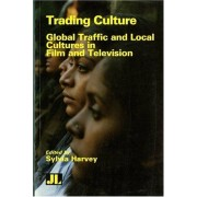 Trading Culture: Global Traffic And Local Cultures In Film And Television