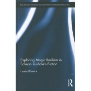 Exploring Magic Realism in Salman Rushdie's Fiction by Ursula Kluwick