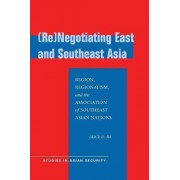 (Re)Negotiating East and Southeast Asia by Alice D. Ba