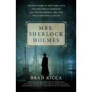 Mrs. Sherlock Holmes: Murder, Slave Trafficking, and the Unlikely True Story of Mrs. Grace Humiston, Special Civilian Investigator to the Ne
