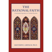 The Rational Faith by Matthew I Grivich