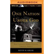 One Nation Under God by Associate Professor of History Kevin M Kruse
