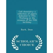 Cell Chemistry; A Collection of Papers Dedicated to Otto Warburg on the Occasion of His 70th Birthday - Scholar's Choice Edition by Dean Burk