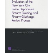 Evaluation of the New York City Police Department Firearm Training and Firearm-discharge Review Process by Bernard D. Rostker