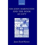 Sir John Harington and the Book as Gift by Jason Scott-Warren