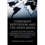Corporate Reputation and the News Media by Craig E. Carroll