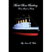 Model Boat Building Made Easy by Irwin L Watts