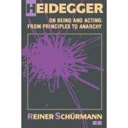 Heidegger on Being and Acting by Reiner Schurmann