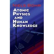 Atomic Physics and Human Knowledge by Niels Bohr