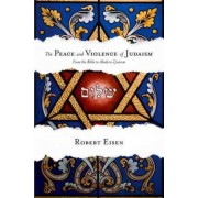 The Peace and Violence of Judaism by Robert Eisen