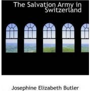 The Salvation Army in Switzerland by Josephine Elizabeth Grey Butler