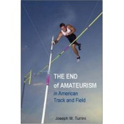 The End of Amateurism in American Track and Field by Joseph M. Turrini