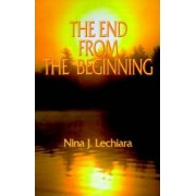 The End from the Beginning by Nina J. Lechiara