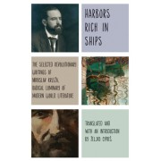 Harbors Rich with Ships: The Selected Revolutionary Writings of Miroslav Krle A, Radical Luminary of Modern World Literature