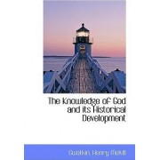 The Knowledge of God and Its Historical Development by Gwatkin Henry Melvill