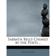 Sabbath Bells Chimed by the Poets .. by Anonymous