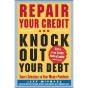 Repair Your Credit and Knock Out Your Debt by Jeff Michael