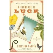 A Handbook to Luck by Cristina Garcia