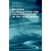 Religion, Globalization and Political Culture in the Third World by Jeff Haynes