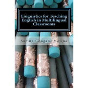 Linguistics for Teaching English in Multilingual Classrooms by Dr Sarina Chugani Molina