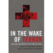 In the Wake of Terror by Jonathan D. Moreno