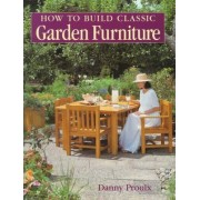 How to Build Classic Garden Furniture by Danny Proulx