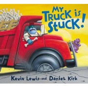 My Truck Is Stuck! by Kevin Kirk Lewis