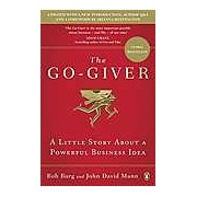 Go-Giver: A Little Story About a Powerful Business Idea The