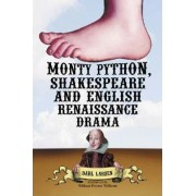 Monty Python, Shakespeare and English Renaissance Drama by Darl Larsen