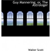 Guy Mannering; Or, the Astrologer by Sir Walter Scott