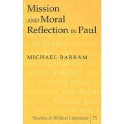 Mission and Moral Reflection in Paul by Michael Barram