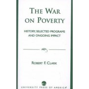The War on Poverty by Robert F. Clark